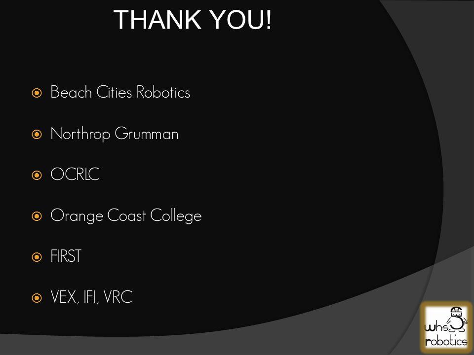  Beach Cities Robotics  Northrop Grumman  OCRLC  Orange Coast College  FIRST  VEX, IFI, VRC THANK YOU!