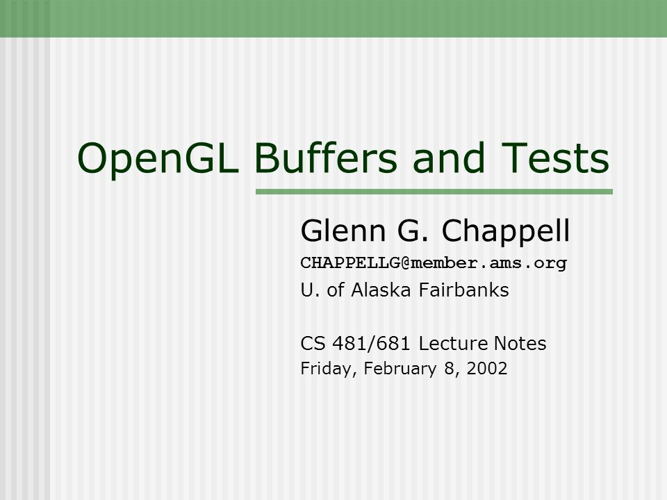 OpenGL Buffers and Tests Glenn G. Chappell CHAPPELLG@member.ams.org U.