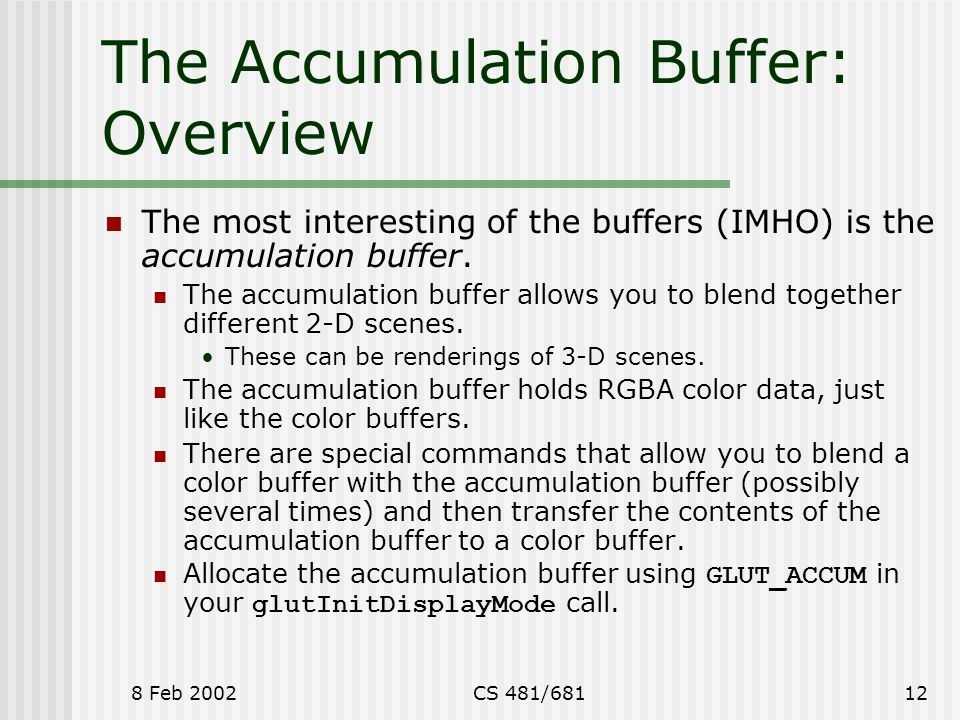 8 Feb 2002CS 481/68112 The Accumulation Buffer: Overview The most interesting of the buffers (IMHO) is the accumulation buffer.