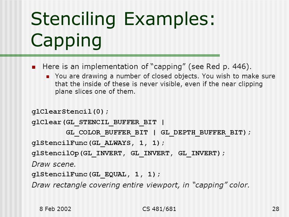 8 Feb 2002CS 481/68128 Stenciling Examples: Capping Here is an implementation of capping (see Red p.