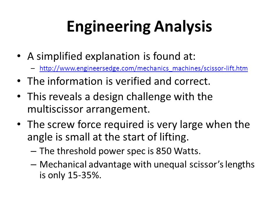 Engineering Analysis A simplified explanation is found at: – http://www.engineersedge.com/mechanics_machines/scissor-lift.htm http://www.engineersedge