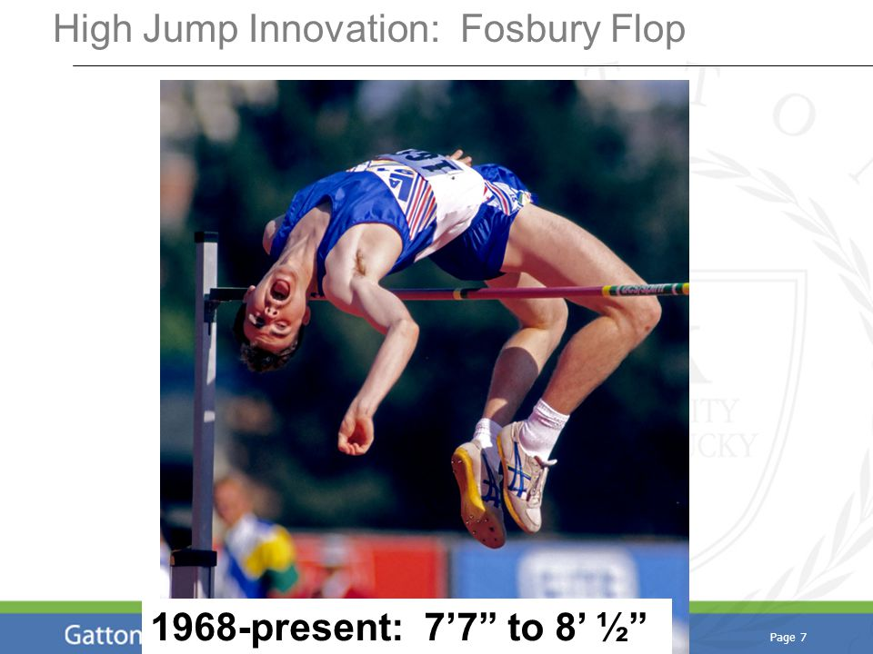 Page 7 High Jump Innovation: Fosbury Flop 1968-present: 7'7 to 8' ½