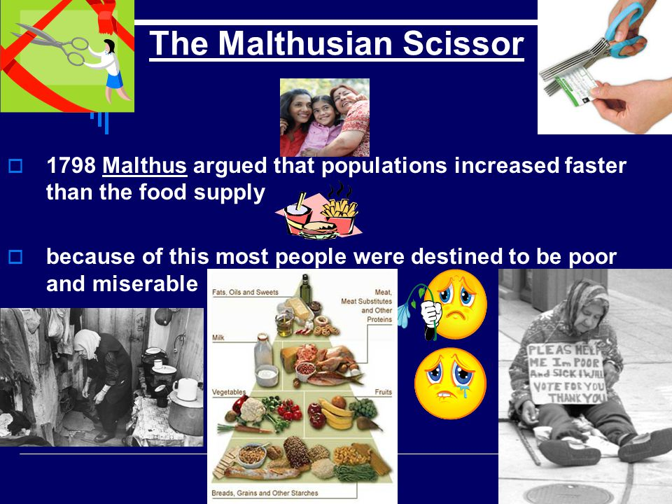  1798 Malthus argued that populations increased faster than the food supply  because of this most people were destined to be poor and miserable