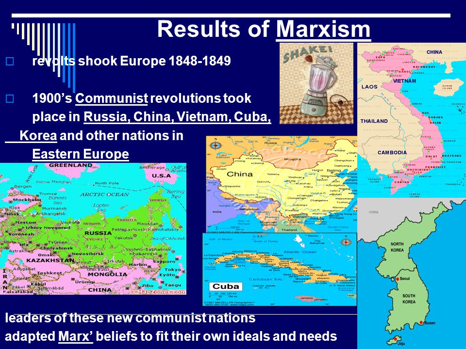 Results of Marxism  revolts shook Europe 1848-1849  1900's Communist revolutions took place in Russia, China, Vietnam, Cuba, Korea and other nations in Eastern Europe leaders of these new communist nations adapted Marx' beliefs to fit their own ideals and needs