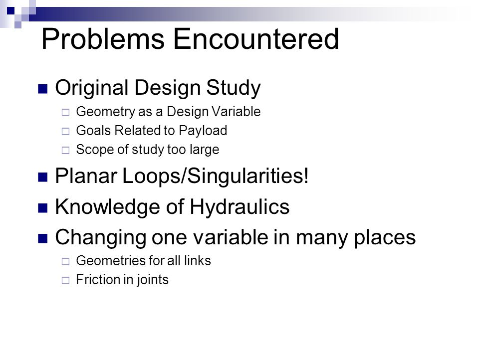Problems Encountered Original Design Study  Geometry as a Design Variable  Goals Related to Payload  Scope of study too large Planar Loops/Singularities.