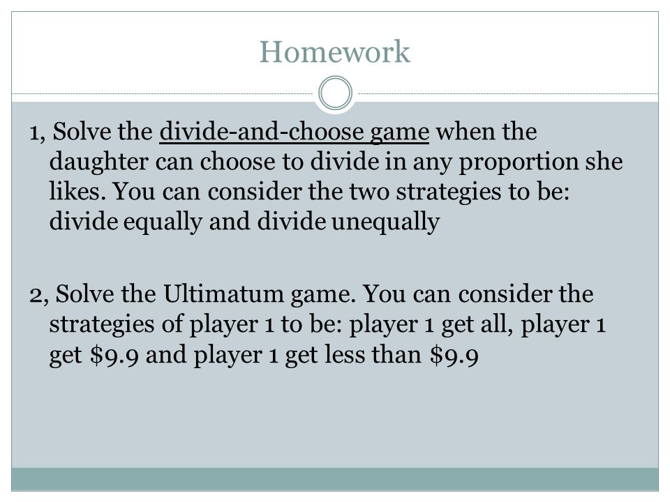 Homework 1, Solve the divide-and-choose game when the daughter can choose to divide in any proportion she likes.