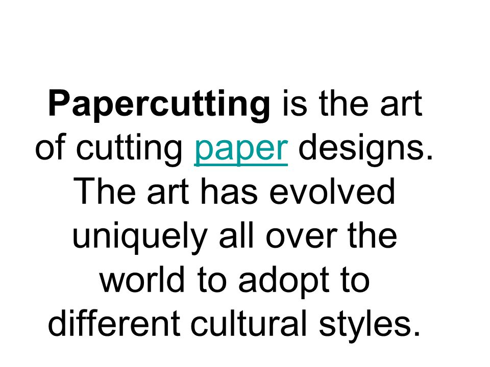 Papercutting is the art of cutting paper designs. The art has evolved uniquely all over the world to adopt to different cultural styles.paper
