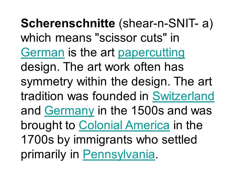 Scherenschnitte (shear-n-SNIT- a) which means