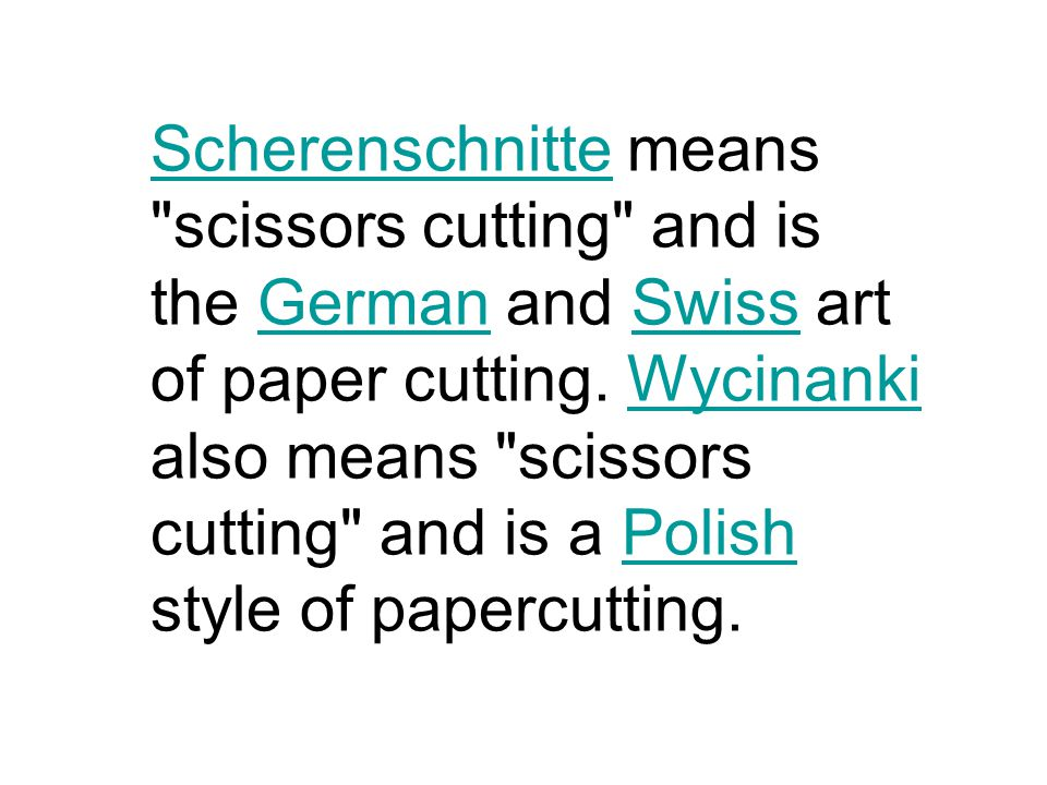 ScherenschnitteScherenschnitte means scissors cutting and is the German and Swiss art of paper cutting.