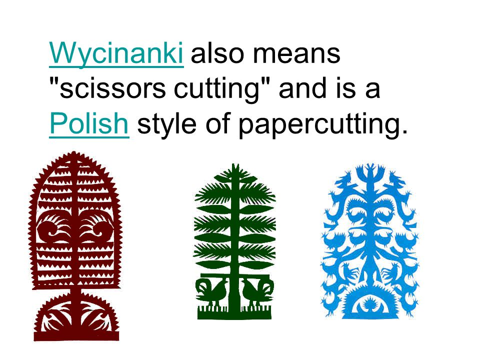 WycinankiWycinanki also means scissors cutting and is a Polish style of papercutting. Polish
