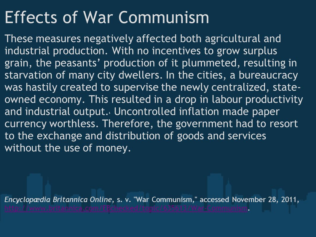 Effects of War Communism By early 1921 public discontent with the state of the economy had spread from the countryside to the cities, resulting in numerous strikes and protests that culminated in March of that year in the Kronshtadt Rebellion.