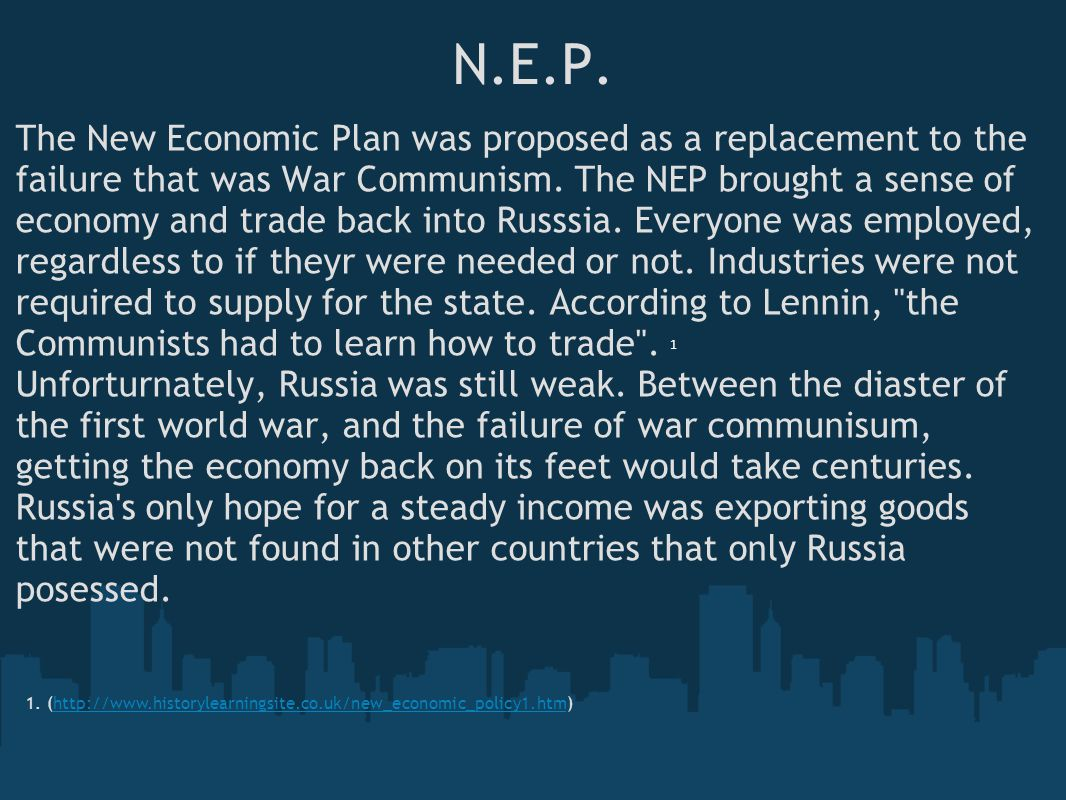N.E.P. The New Economic Plan was proposed as a replacement to the failure that was War Communism.