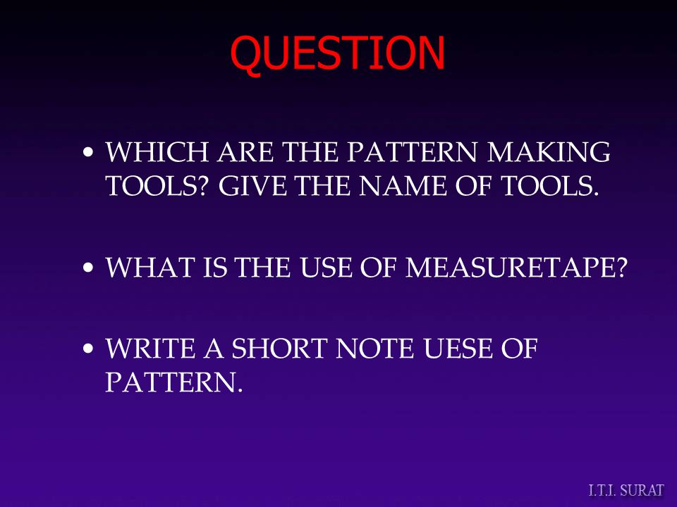 QUESTION WHICH ARE THE PATTERN MAKING TOOLS. GIVE THE NAME OF TOOLS.