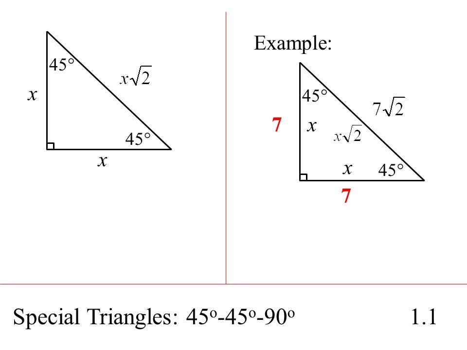 Special Triangles: 45 o -45 o -90 o 1.1 45° x x Example: 45° 7 7 x x