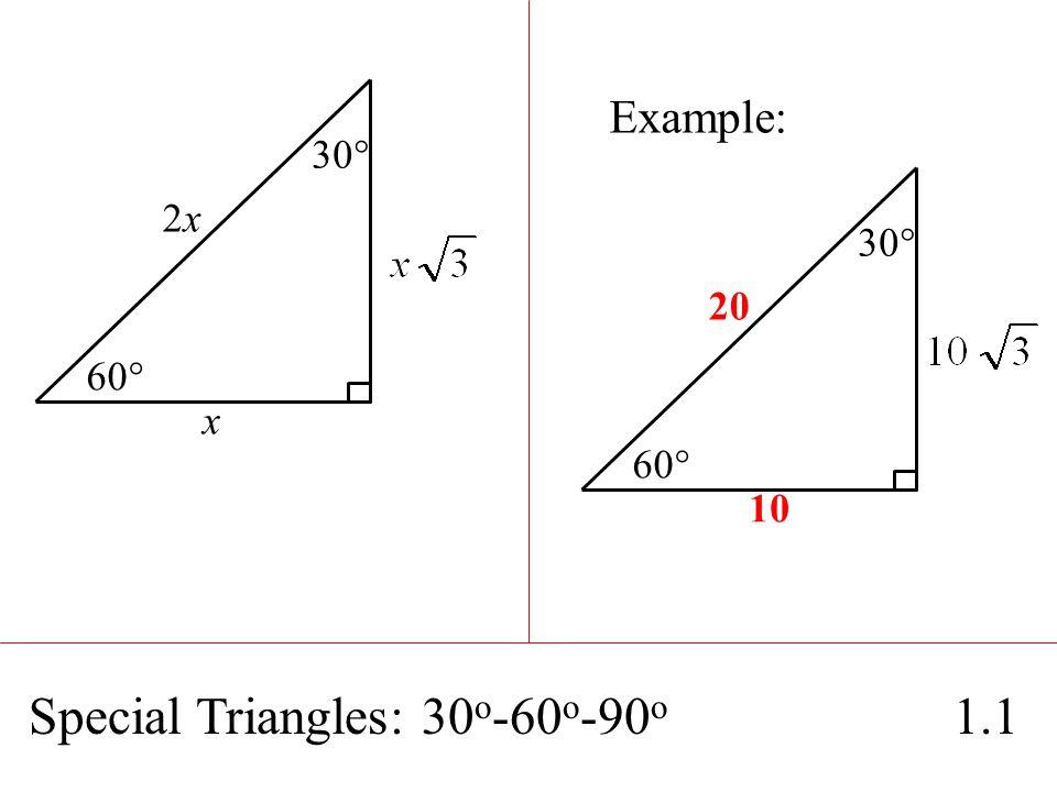 Special Triangles: 30 o -60 o -90 o 1.1 2x2x x 60° 30° 20 10 60° 30° Example: