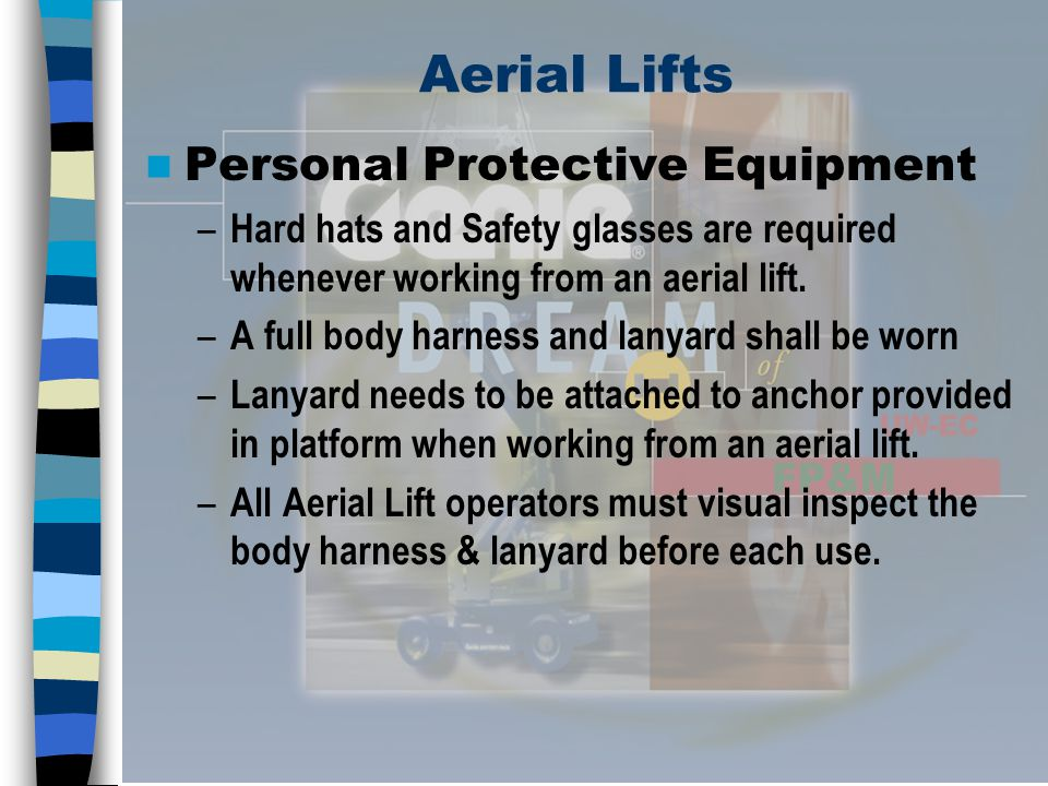 Aerial Lifts Hazards / Precautions – Tip-Over Hazards Do not drive or position lifts near the edge of loading docks drop-offs or holes.