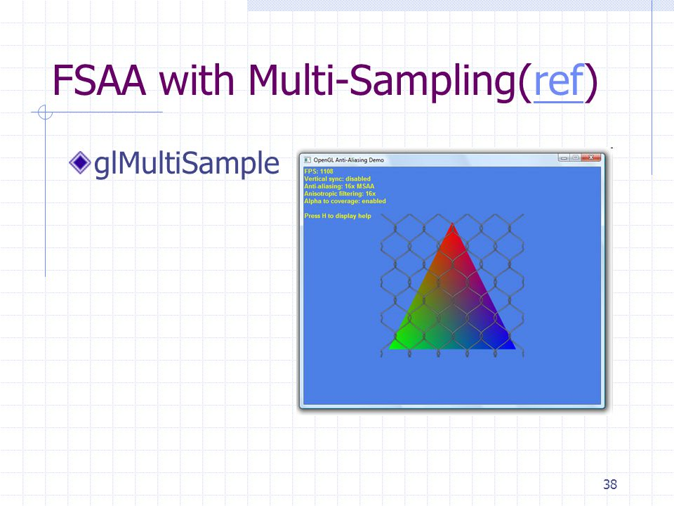 38 FSAA with Multi-Sampling(ref)ref glMultiSample