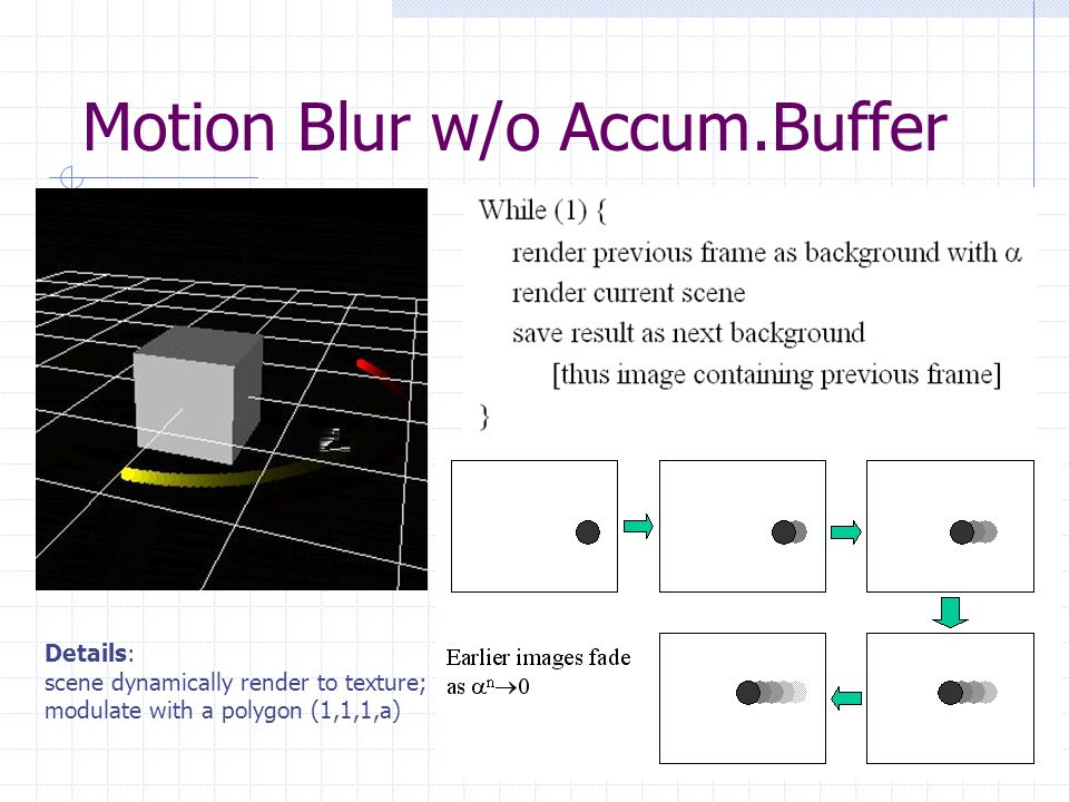 39 Motion Blur w/o Accum.Buffer Details: scene dynamically render to texture; modulate with a polygon (1,1,1,a)
