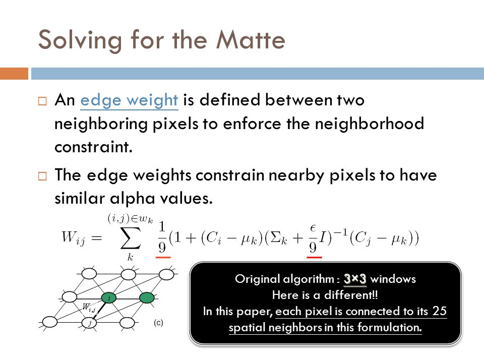 Solving for the Matte  An edge weight is defined between two neighboring pixels to enforce the neighborhood constraint.