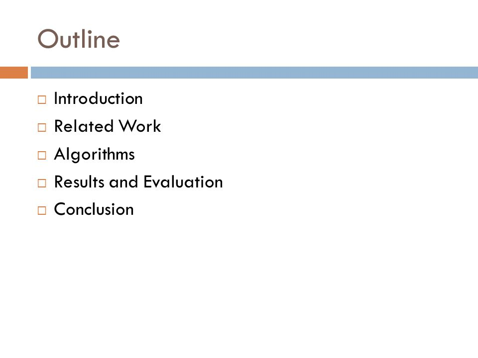 Outline  Introduction  Related Work  Algorithms  Results and Evaluation  Conclusion