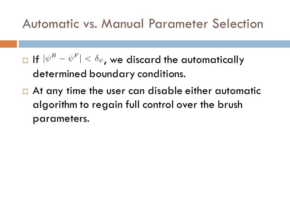 Automatic vs. Manual Parameter Selection  If, we discard the automatically determined boundary conditions.  At any time the user can disable either