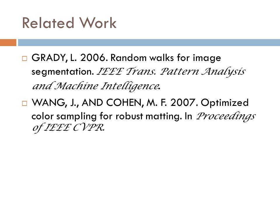 Related Work  GRADY, L. 2006. Random walks for image segmentation.