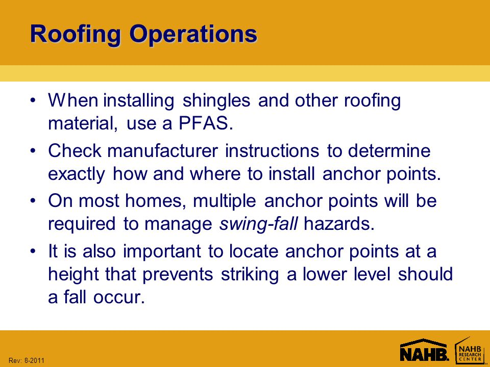 Rev: 8-2011 Roofing Operations When installing shingles and other roofing material, use a PFAS.