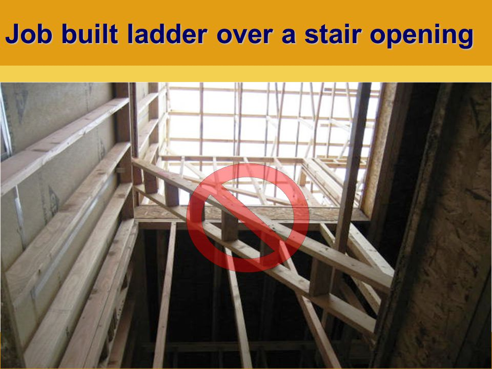 Rev: 8-2011 Job built ladder over a stair opening