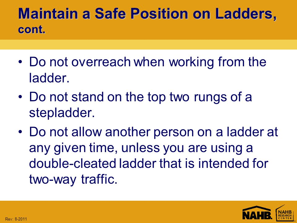 Rev: 8-2011 Maintain a Safe Position on Ladders, cont.