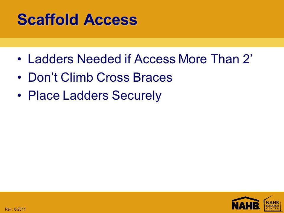 Rev: Scaffold Access Ladders Needed if Access More Than 2' Don't Climb Cross Braces Place Ladders Securely