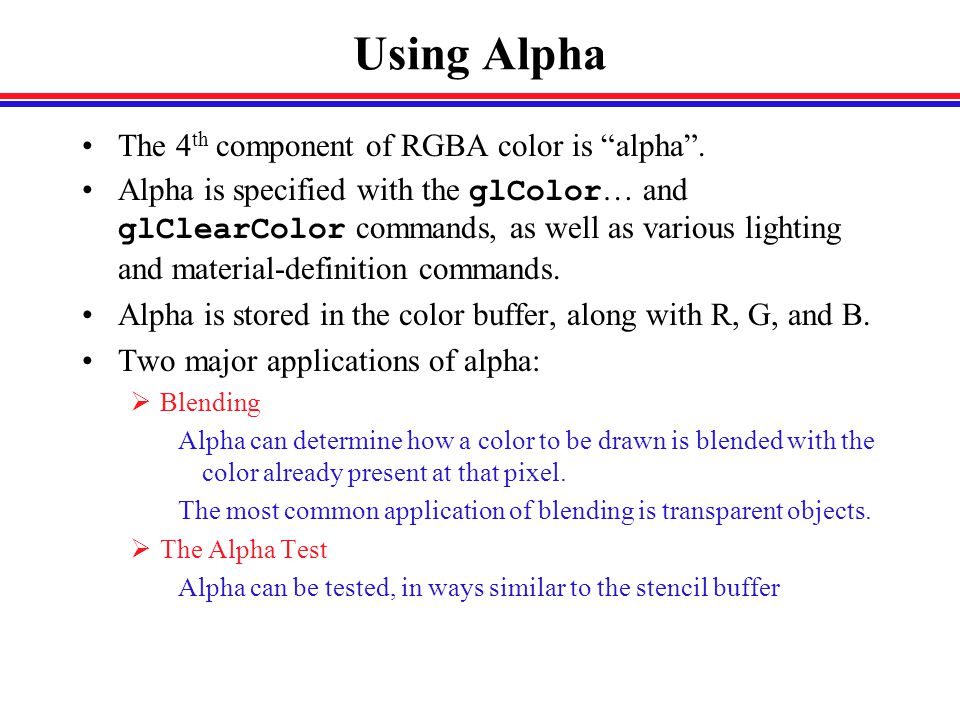 Using Alpha The 4 th component of RGBA color is alpha .