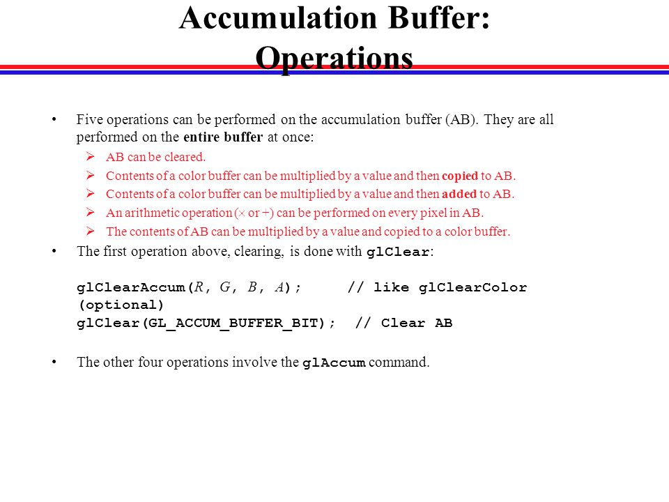 Accumulation Buffer: Operations Five operations can be performed on the accumulation buffer (AB).