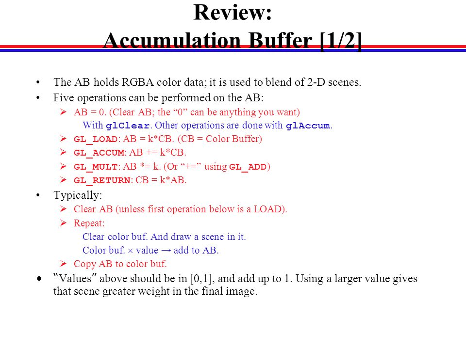 Review: Accumulation Buffer [1/2] The AB holds RGBA color data; it is used to blend of 2-D scenes.