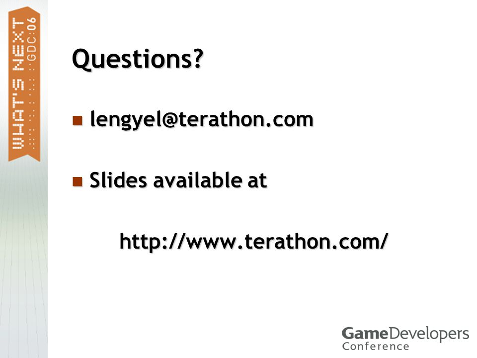 Questions? lengyel@terathon.com lengyel@terathon.com Slides available at Slides available athttp://www.terathon.com/