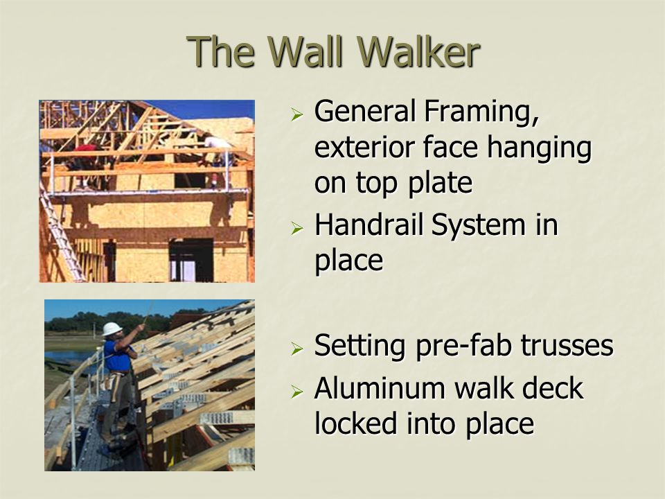 The Wall Walker  General Framing, exterior face hanging on top plate  Handrail System in place  Setting pre-fab trusses  Aluminum walk deck locked into place