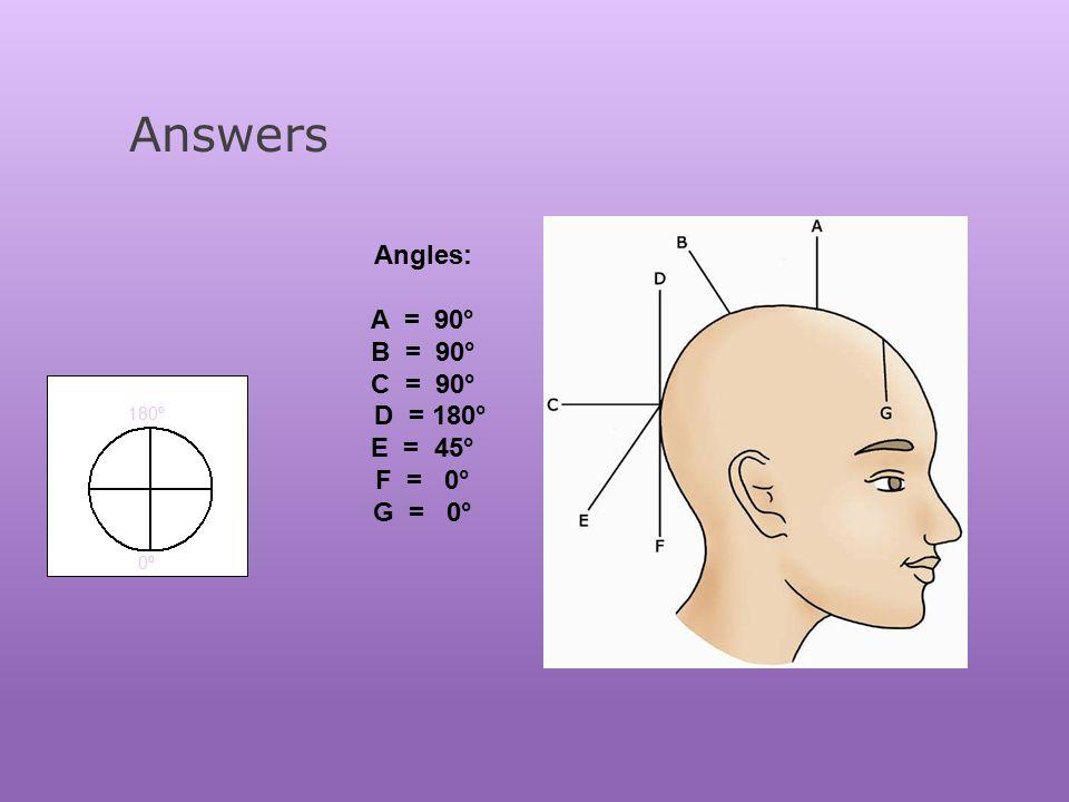 Answers 180º 0º Angles: A = 90° B = 90° C = 90° D = 180° E = 45° F = 0° G = 0°