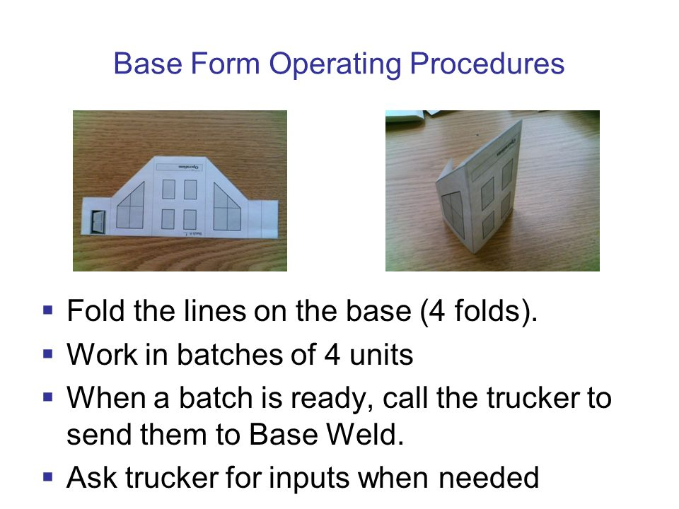 Base Form Operating Procedures  Fold the lines on the base (4 folds).