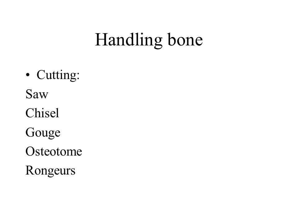 Handling bone Cutting: Saw Chisel Gouge Osteotome Rongeurs
