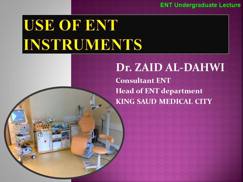 Dr. ZAID AL-DAHWI Consultant ENT Head of ENT department KING SAUD MEDICAL CITY ENT Undergraduate Lecture