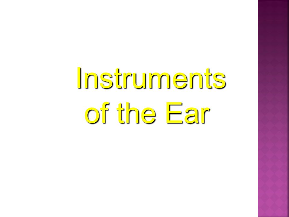 Instruments of the Ear