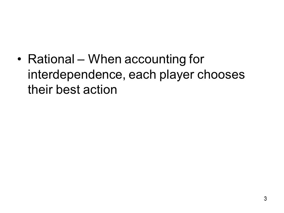 3 Rational – When accounting for interdependence, each player chooses their best action