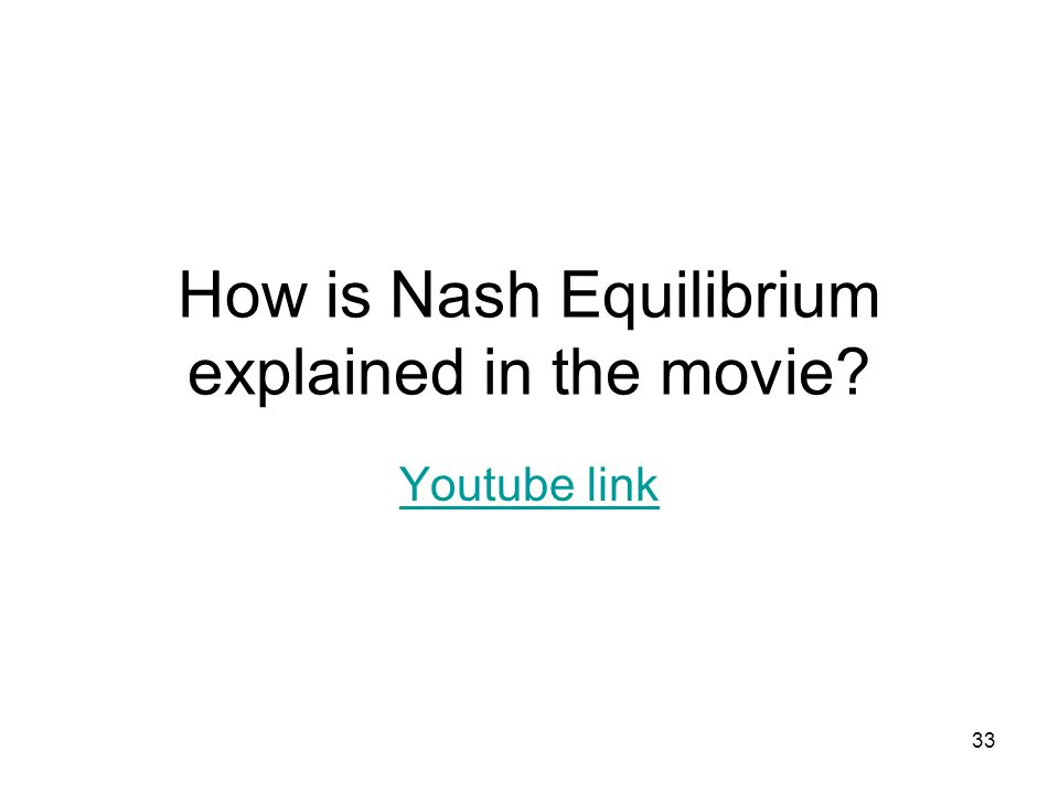 33 How is Nash Equilibrium explained in the movie Youtube link