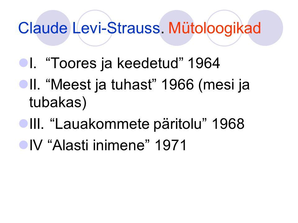 Claude Levi-Strauss.Mütoloogikad I. Toores ja keedetud 1964 II.