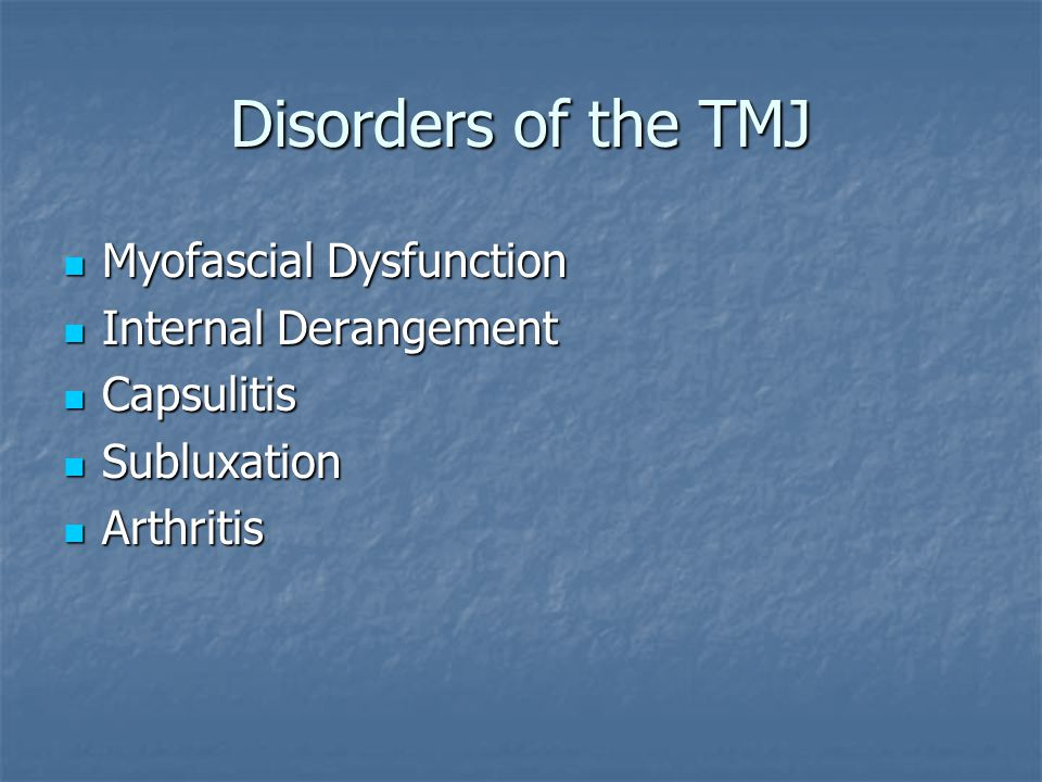 Risk Factors for TMD Trauma such as blow to the jaw, whiplash injuries, MVA, dental work, opening the mouth too wide or for too long, prolonged chewing Trauma such as blow to the jaw, whiplash injuries, MVA, dental work, opening the mouth too wide or for too long, prolonged chewing Oral parafunctional habits such as clenching and bruxism that place continued strain on the masticatory system Oral parafunctional habits such as clenching and bruxism that place continued strain on the masticatory system Malocclusion causes bite instability or functional interference during chewing that places postural strain on the masticatory system Malocclusion causes bite instability or functional interference during chewing that places postural strain on the masticatory system Stressful life events can trigger parafunctional habits and muscle guarding/tension Stressful life events can trigger parafunctional habits and muscle guarding/tension Emotional factors such as depression or anxiety decreases the ability to cope with pain and can increase parafunctional habits.