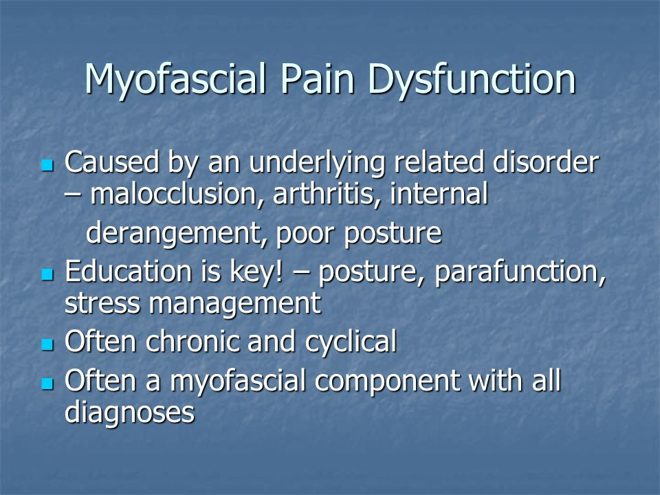Myofascial Dysfunction Myofascial contributors may include: * Lateral pterygoid * Lateral pterygoid * Medial pterygoid * Medial pterygoid * Temporalis * Temporalis * Masseter * Masseter * Digastrics * Digastrics * Muscles of the cervical spine * Muscles of the cervical spine