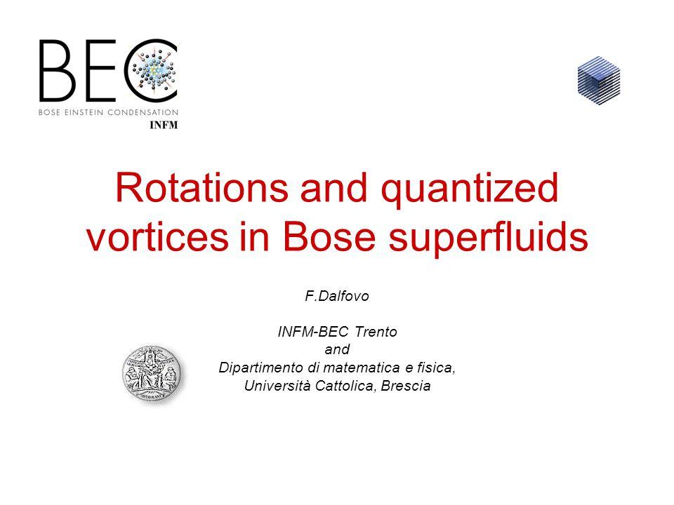 Rotations and quantized vortices in Bose superfluids F.Dalfovo INFM-BEC Trento and Dipartimento di matematica e fisica, Università Cattolica, Brescia
