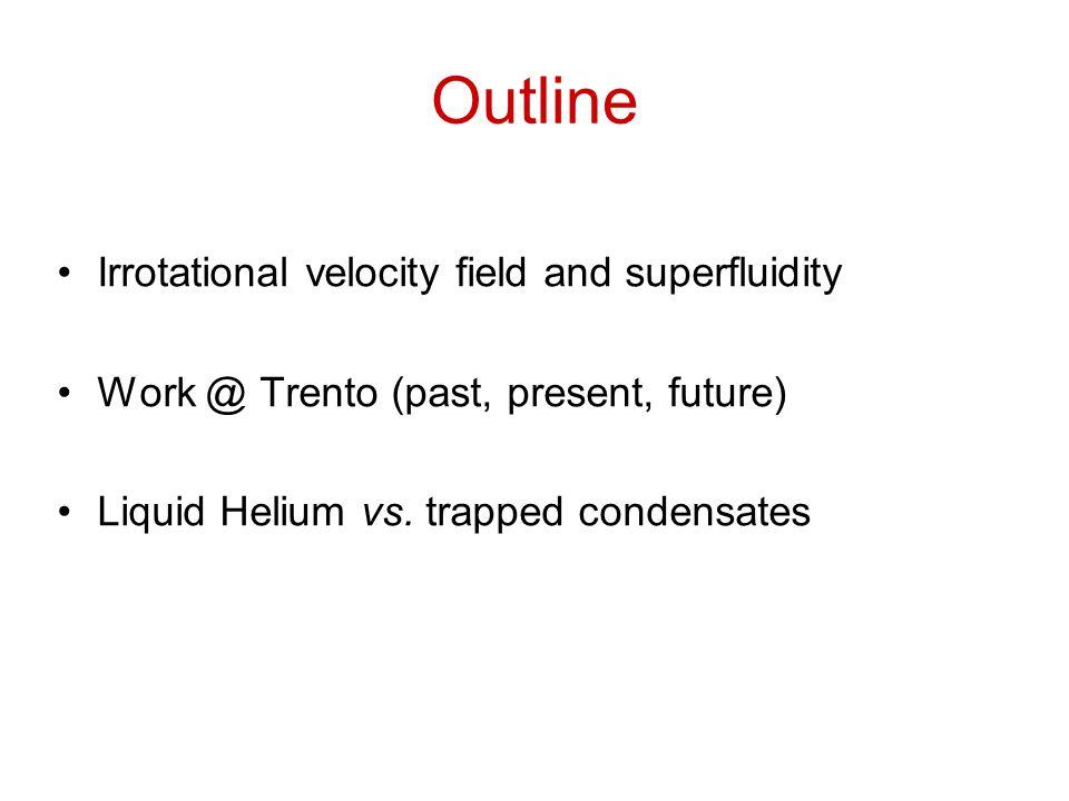 Outline Irrotational velocity field and superfluidity Work @ Trento (past, present, future) Liquid Helium vs.