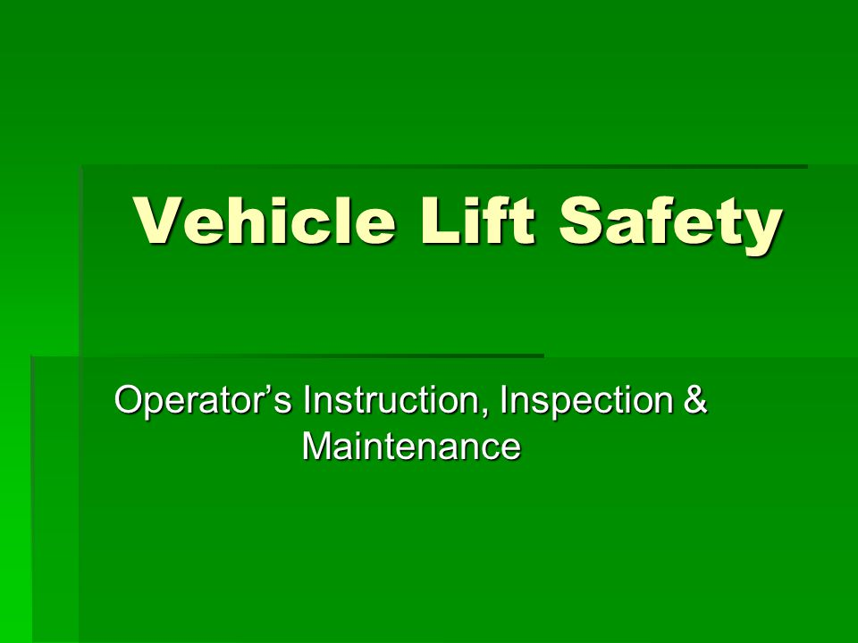 Owners Manual  Should be present when lift is delivered  Has manufacturer contact information  Has proper maintenance procedures  Shows parts list and operation procedures  To be READ.