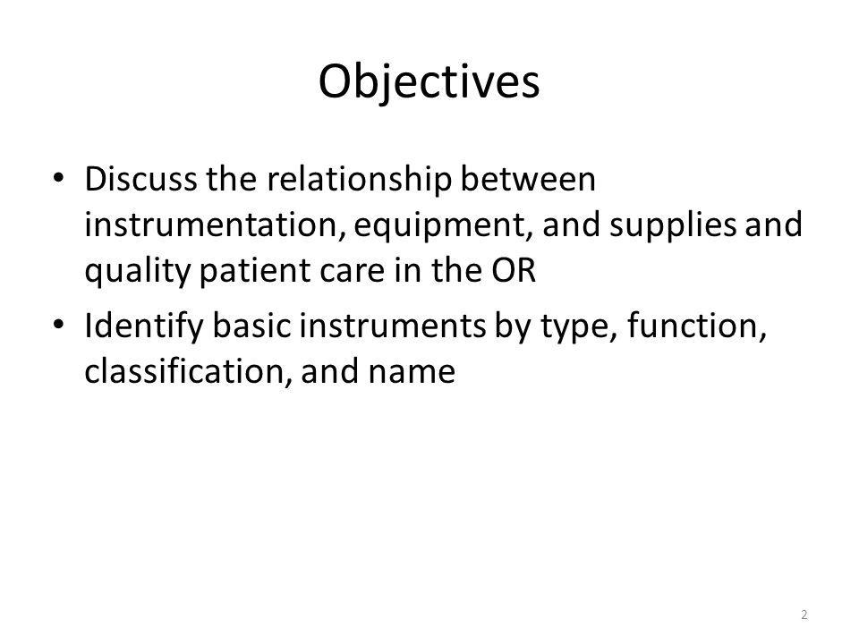 Objectives Discuss the various uses for basic surgical instrumentation Identify some commonly-used instruments
