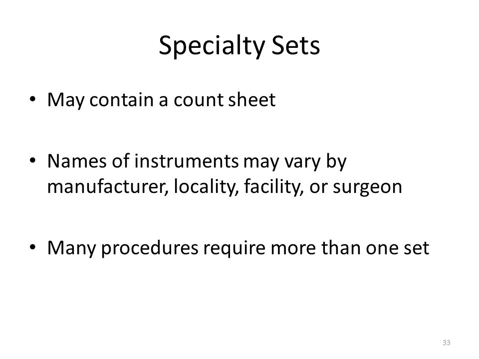 33 Specialty Sets May contain a count sheet Names of instruments may vary by manufacturer, locality, facility, or surgeon Many procedures require more